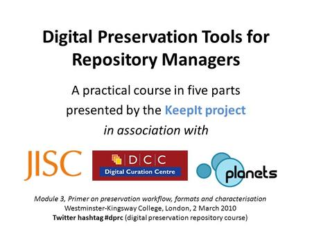 Digital Preservation Tools for Repository Managers A practical course in five parts presented by the KeepIt project in association with Module 3, Primer.