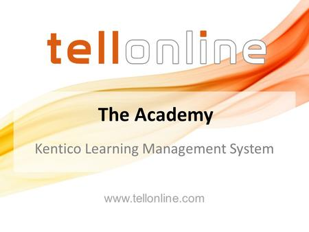 Kentico Learning Management System www.tellonline.com The Academy.