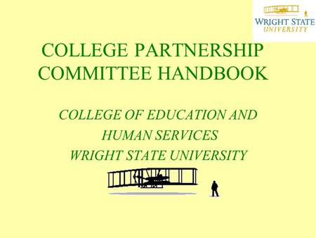 COLLEGE PARTNERSHIP COMMITTEE HANDBOOK COLLEGE OF EDUCATION AND HUMAN SERVICES WRIGHT STATE UNIVERSITY.