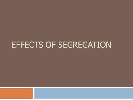 EFFECTS OF SEGREGATION. History: Quick Review  Civil War ended slavery  Reconstruction  Freedoms taken away  African Americans faced discrimination.