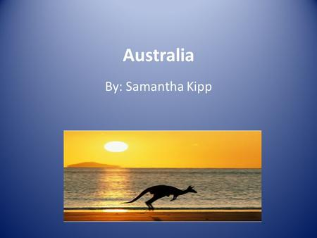 Australia By: Samantha Kipp. AnimalsLocationSightseeing.