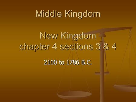 Middle Kingdom New Kingdom chapter 4 sections 3 & 4 2100 to 1786 B.C.