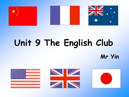 Unit 9 The English Club Mr Yin I speak Chinese. 汉语 I'm Chinese. 中国人 I'm from China. 中国.