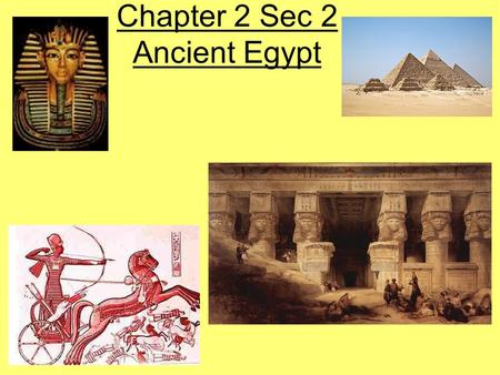 Chapter 2 Sec 2 Ancient Egypt. Nile River Were it not for the Nile River, Egyptian civilization could not have developed, as it is the only significant.