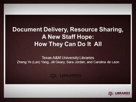 Presentation Title Subtitle Document Delivery, Resource Sharing, A New Staff Hope: How They Can Do It All Texas A&M University Libraries Zheng Ye (Lan)