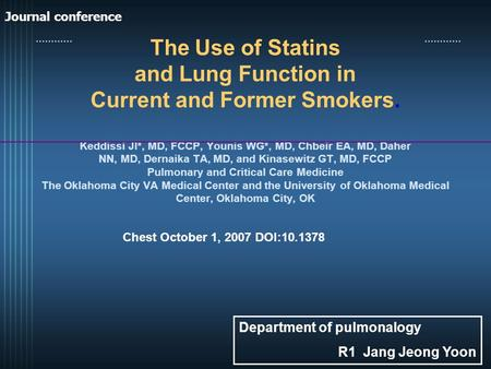 The Use of Statins and Lung Function in Current and Former Smokers. Keddissi JI*, MD, FCCP, Younis WG*, MD, Chbeir EA, MD, Daher NN, MD, Dernaika TA, MD,
