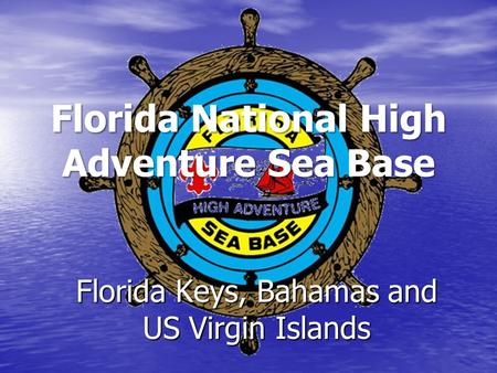 Florida National High Adventure Sea Base Florida Keys, Bahamas and US Virgin Islands.