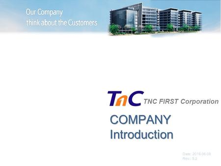 COMPANYIntroduction TNC FIRST Corporation Date: 2016.06.08 Rev.: 5.2.