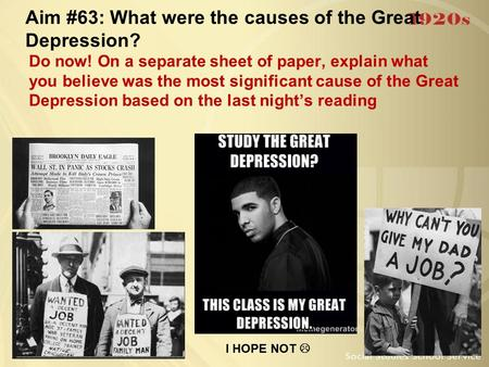 Aim #63: What were the causes of the Great Depression? Do now! On a separate sheet of paper, explain what you believe was the most significant cause of.