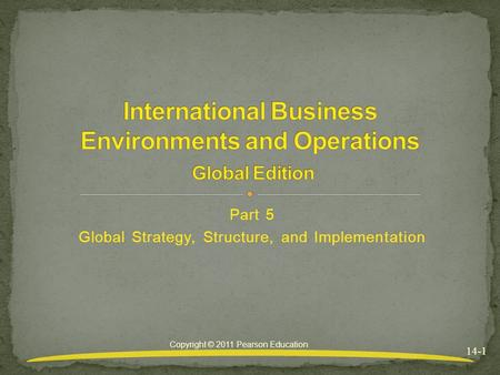 Part 5 Global Strategy, Structure, and Implementation 14-1 Copyright © 2011 Pearson Education.