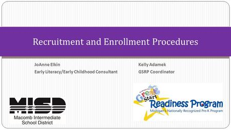 JoAnne Elkin Kelly Adamek Early Literacy/Early Childhood Consultant GSRP Coordinator Recruitment and Enrollment Procedures.