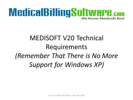 MEDISOFT V20 Technical Requirements (Remember That There is No More Support for Windows XP) Call us at 888-691-8058 or 941-743-6666.