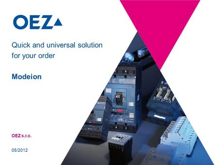 OEZ s.r.o. Quick and universal solution for your order Modeion 05/2012.