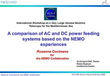 Rosanna Cocimano for the NEMO collaboration VLV T08, Toulon, France 22-24 April 2008 Rosanna Cocimano for the NEMO Collaboration A comparison of AC and.