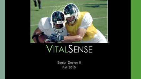 V ITAL S ENSE Senior Design II Fall 2015 [1]. Team Members Cody Smith Team Leader Electrical Engineer Eric Easterling Electrical Engineer Chris Kenney.