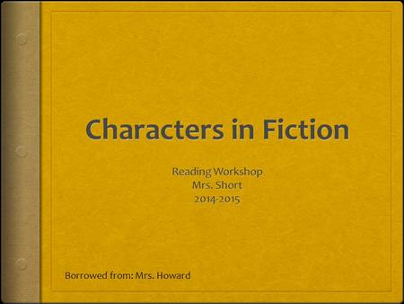 "Borrowed from: Mrs. Howard. What is Characterization ? ""It allows us to empathize with the protagonist and secondary characters, and feel that what is."