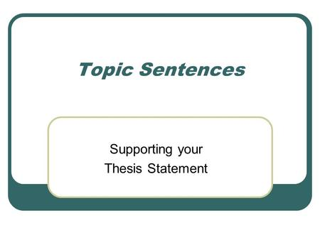 thesis statement supporting sentences Statement, b) how to create a thesis statement, and then c) how to outline your  essay  underneath that topic sentence i will provide supporting details  that.
