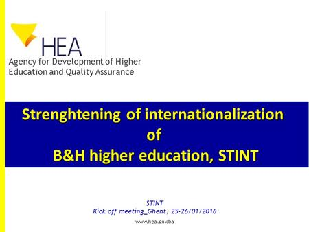 Strenghtening of internationalization of B&H higher education, STINT STINT Kick off meeting_Ghent, 25-26/01/2016 Agency for Development of Higher Education.