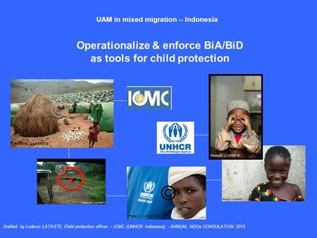 Operationalize & enforce BiA/BiD as tools for child protection UAM in mixed migration – Indonesia Drafted by Ludovic LATASTE, Child protection officer.