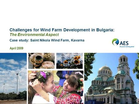 Challenges for Wind Farm Development in Bulgaria: The Environmental Aspect Case study: Saint Nikola Wind Farm, Kavarna April 2009.