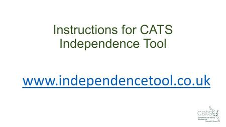 Instructions for CATS Independence Tool www.independencetool.co.uk.