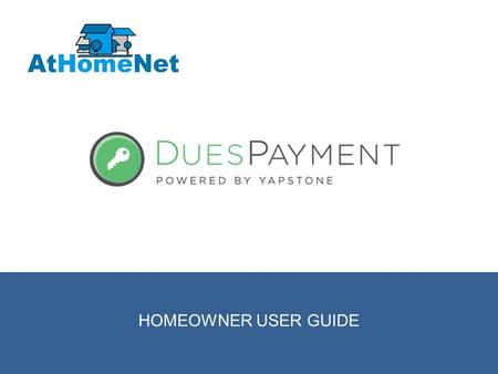© 2014 RENTPAYMENT | 1 HOMEOWNER USER GUIDE. 10 © 2015 DUESPAYMENT | 2 TABLE OF CONTENTS Welcome To DuesPayment 3 DuesPayment Support 4 Main Menu 9 Make.