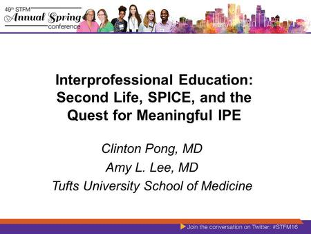 Interprofessional Education: Second Life, SPICE, and the Quest for Meaningful IPE Clinton Pong, MD Amy L. Lee, MD Tufts University School of Medicine.