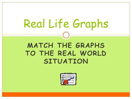 Match the graphs to the real world situation