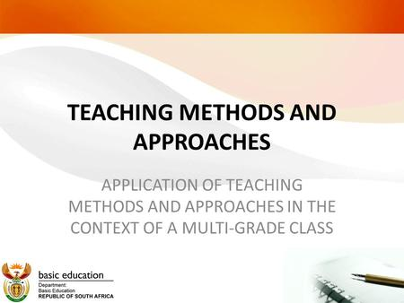 TEACHING METHODS AND APPROACHES APPLICATION OF TEACHING METHODS AND APPROACHES IN THE CONTEXT OF A MULTI-GRADE CLASS.