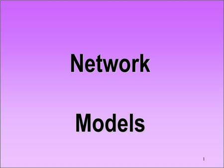1 Network Models. Context Mathematical programming –Linear programming – Supp to Chap 14 –Integer programming – Network programming – Suppl to Chap 11.