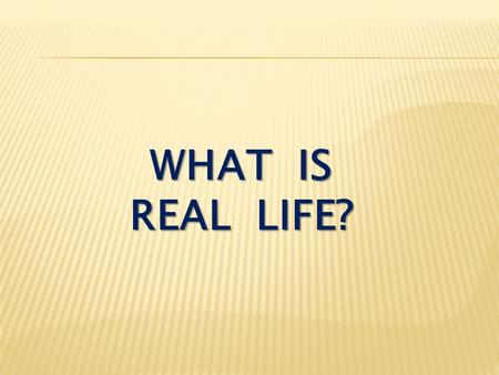 WHAT IS REAL LIFE?. I John 1:1-4 That which was from the beginning, which we have heard, which we have seen with our eyes, which we have looked at and.