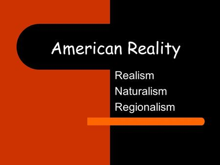American Reality Realism Naturalism Regionalism. Definition A literary style that portrays real life without filtering it through personal feelings, romanticism,