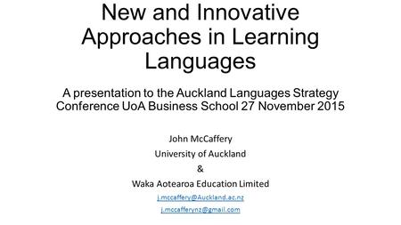 New and Innovative Approaches in Learning Languages A presentation to the Auckland Languages Strategy Conference UoA Business School 27 November 2015 John.