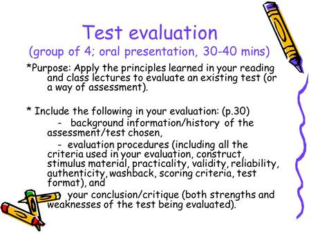 Test evaluation (group of 4; oral presentation, 30-40 mins) *Purpose: Apply the principles learned in your reading and class lectures to evaluate an existing.