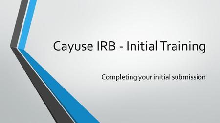 Cayuse IRB - Initial Training Completing your initial submission.