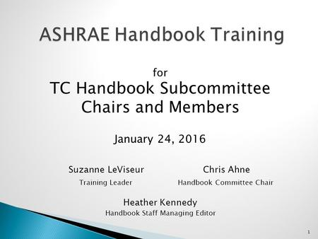 For TC Handbook Subcommittee Chairs and Members January 24, 2016 Suzanne LeViseur Chris Ahne Training Leader Handbook Committee Chair Heather Kennedy Handbook.