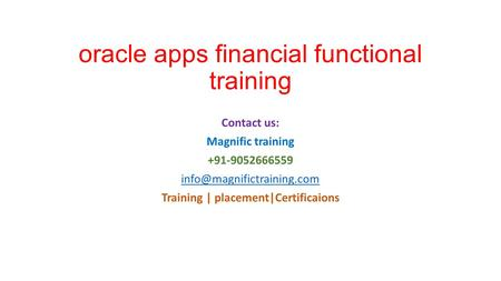 Oracle apps financial functional training Contact us: Magnific training +91-9052666559 Training | placement|Certificaions.