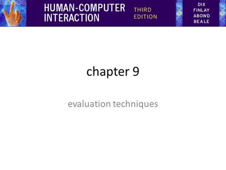 Chapter 9 evaluation techniques. Evaluation Techniques Evaluation – tests usability and functionality of system – occurs in laboratory, field and/or in.