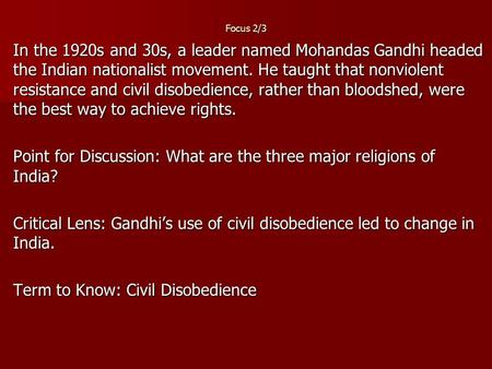Focus 2/3 In the 1920s and 30s, a leader named Mohandas Gandhi headed the Indian nationalist movement. He taught that nonviolent resistance and civil disobedience,