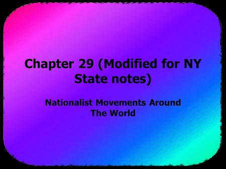 Chapter 29 (Modified for NY State notes) Nationalist Movements Around The World.
