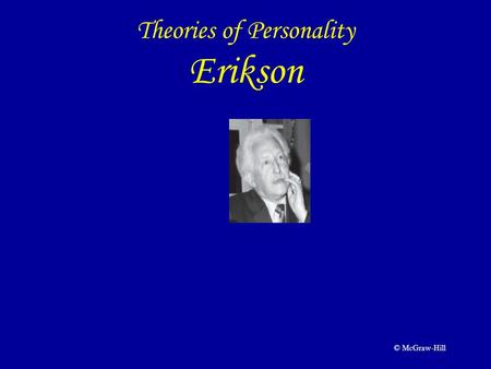 © McGraw-Hill Theories of Personality Erikson. © McGraw-Hill Outline Overview of Post-Freudian Theory Biography of Erickson The Ego in Post-Freudian Theory.
