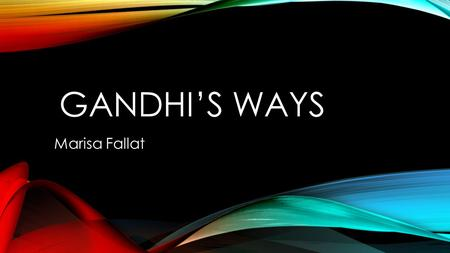 GANDHI'S WAYS Marisa Fallat. INTRODUCTION Transformational Leadership is a type of leadership that inspires a revolutionary change in organizations through.