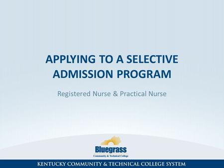 APPLYING TO A SELECTIVE ADMISSION PROGRAM Registered Nurse & Practical Nurse.