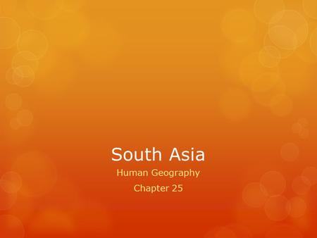 South Asia Human Geography Chapter 25. India  India is the largest country in South Asia and has the most developed economy.  Indian culture is deeply.
