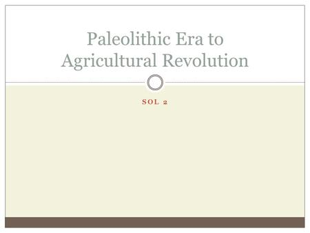 Paleolithic Era to Agricultural Revolution