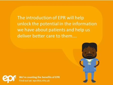 We're counting the benefits of EPR Find out at: epr.this.nhs.uk We're counting the benefits of EPR Find out at: epr.this.nhs.uk The introduction of EPR.