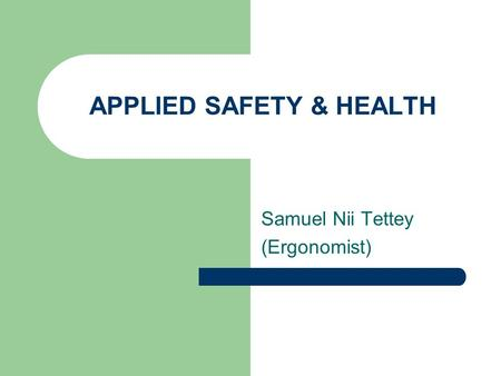 APPLIED SAFETY & HEALTH Samuel Nii Tettey (Ergonomist)