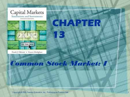 Copyright © 2009 Pearson Education, Inc. Publishing as Prentice Hall.1 CHAPTER 13 Common Stock Market: I.