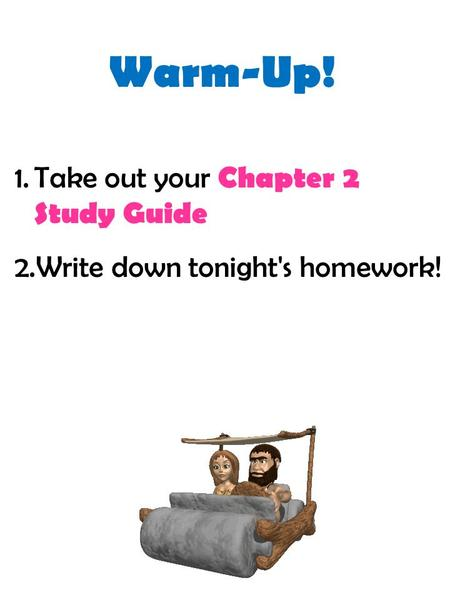 Warm-Up! Take out your Chapter 2 Study Guide