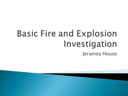 Jeramey House.  Arrive at the scene  Evaluate the scene  Document the evidence  Process the evidence  Release the scene.